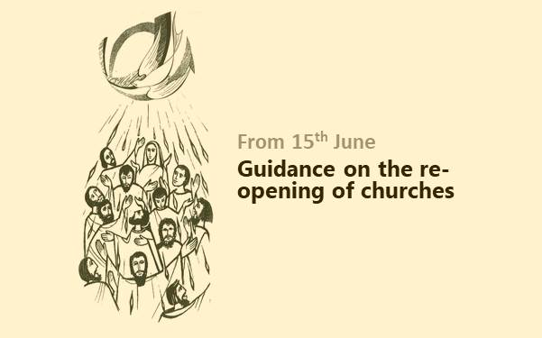 Guidance on the re-opening of churches from 15th June